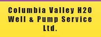 COLUMBIA VALLEY H20 WELL & PUMP SERVICE LTD.